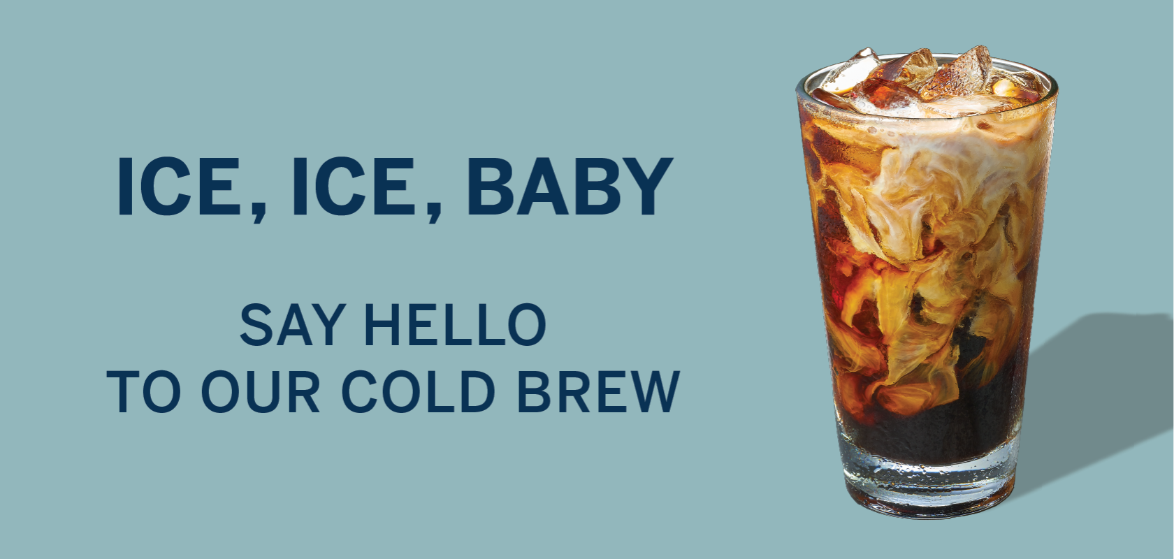 ICE, ICE , BABY - Say Hello To Our Cold Brew